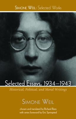 Selected Essays, 1934-1943: Historical, Political, and Moral Writings (Simone Weil: Selected Works), Simone Weil