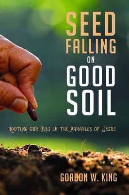 Seed Falling on Good Soil, King, Gordon W.