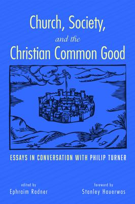 Church, Society, and the Christian Common Good: Essays in Conversation with Philip Turner