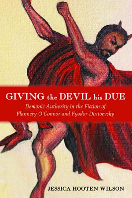 Image for Giving the Devil His Due: Demonic Authority in the Fiction of Flannery O'connor and Fyodor Dostoevsky