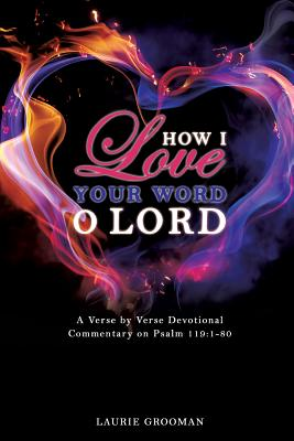 How I Love Your Word, O Lord, Grooman, Laurie