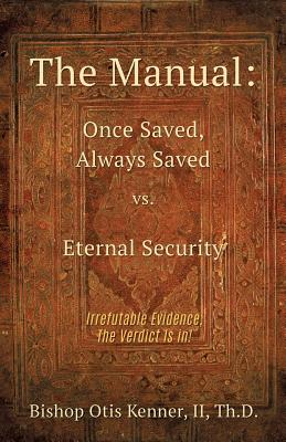 Image for The Manual: Once Saved, Always Saved vs. Eternal Security