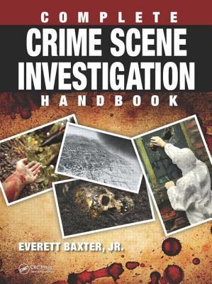 Complete Crime Scene Investigation Handbook, Baxter Jr., Everett