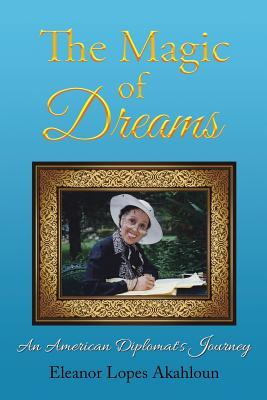 The Magic of Dreams: An American Diplomat's Journey, Akahloun, Eleanor Lopes