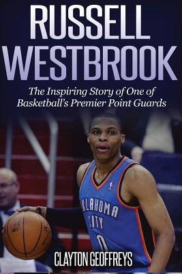 Image for Russell Westbrook: The Inspiring Story of One of Basketball's Premier Point Guards (Basketball Biography Books)