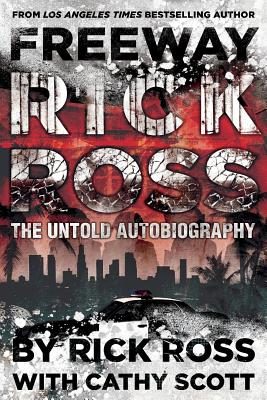 Freeway Rick Ross - the Untold Autobiography, Ross, Rick & Scott, Cathy