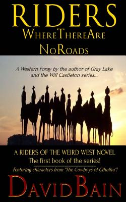 Image for Riders Where There Are No Roads (Riders of the Weird West)