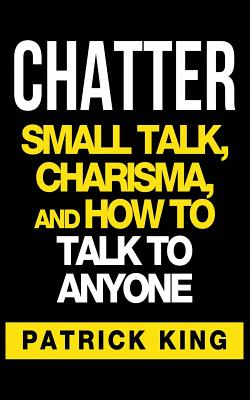 Image for CHATTER: Small Talk, Charisma, and How to Talk to Anyone (The People Skills & Co