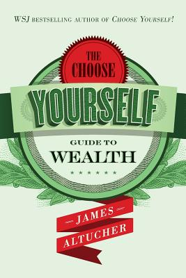 Image for The Choose Yourself Guide to Wealth