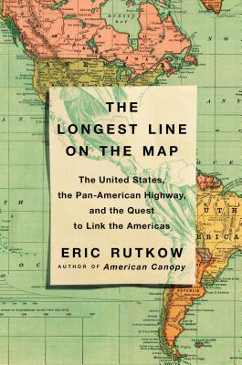 Image for The Longest Line on the Map: The United States, the Pan-American Highway, and the Quest to Link the Americas