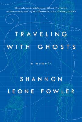 Traveling with Ghosts: A Memoir, Fowler, Shannon Leone