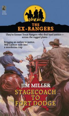 STAGECOACH TO FORT DODGE: EX-RANGERS #7: Wells Fargo and the Rise of the American Financial Services Industry (The Ex-Rangers), Miller, Jim