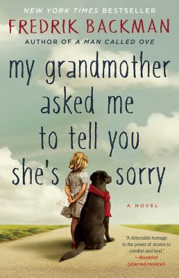 My Grandmother Asked Me to Tell You She's Sorry: A Novel, Fredrik Backman