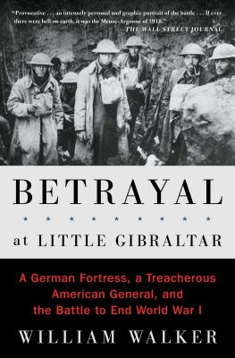 Image for Betrayal at Little Gibraltar: A German Fortress, a Treacherous American General, and the Battle to End World War I
