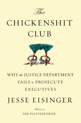 Image for The Chickenshit Club: Why the Justice Department Fails to Prosecute Executives