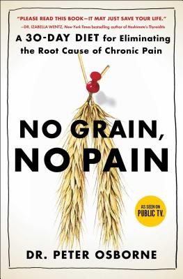 Image for No Grain, No Pain: A 30-Day Diet for Eliminating the Root Cause of Chronic Pain