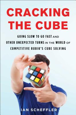 Image for Cracking the Cube: Going Slow to Go Fast and Other Unexpected Turns in the World of Competitive Rubik's Cube Solving