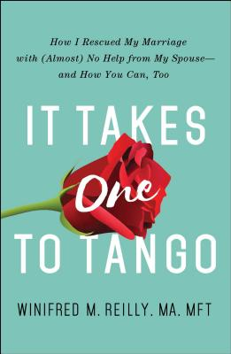 Image for It Takes One to Tango: How I Rescued My Marriage with (Almost) No Help from My Spouse?and How You Can, Too