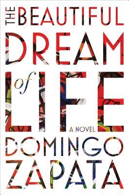 The Beautiful Dream of Life: A Novel, Zapata, Domingo
