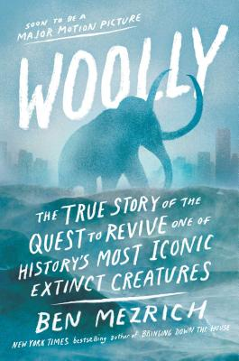 Image for Woolly: The True Story of the Quest to Revive One of History's Most Iconic Extinct Creatures