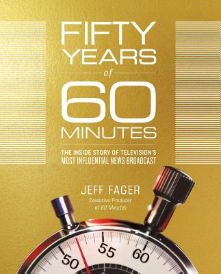 Image for Fifty Years of 60 Minutes: The Inside Story of Television's Most Influential News Broadcast