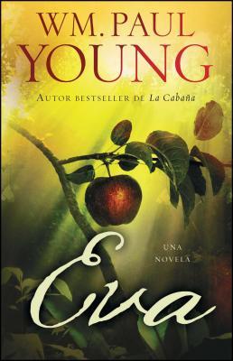 Eva (Eve Spanish Edition): Una Novela (Atria Espanol), Young, Wm. Paul