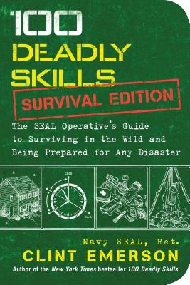 Image for 100 Deadly Skills: Survival Edition: The SEAL Operative's Guide to Surviving in the Wild and Being Prepared for Any Disaster