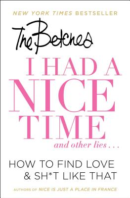 Image for I Had a Nice Time And Other Lies...: How to find love & sh*t like that