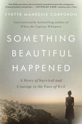 Image for Something Beautiful Happened: A Story of Survival and Courage in the Face of Evil