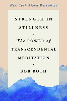 Image for Strength in Stillness: The Power of Transcendental Meditation