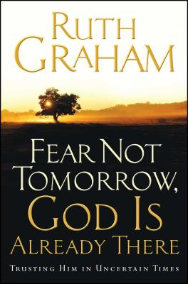 Image for Fear Not Tomorrow, God Is Already There: Trusting Him in Uncertain Times
