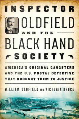 Image for Inspector Oldfield and the Black Hand Society: America's Original Gangsters and the U.S. Postal Detective Who Brought Them to Justice