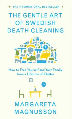 Image for The Gentle Art of Swedish Death Cleaning: How to Free Yourself and Your Family from a Lifetime of Clutter