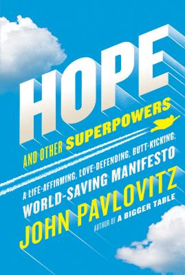 Image for Hope and Other Superpowers: A Life-Affirming, Love-Defending, Butt-Kicking, World-Saving Manifesto