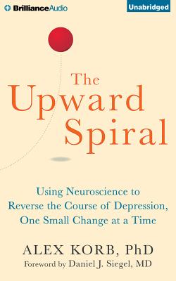 Image for The Upward Spiral: Using Neuroscience to Reverse the Course of Depression, One Small Change at a Time