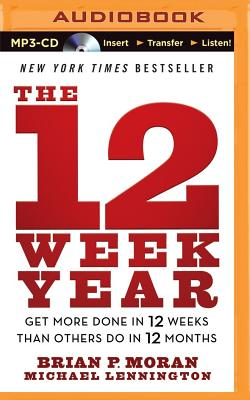 Image for The 12 Week Year: Get More Done in 12 Weeks Than Others Do in 12 Months