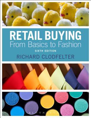 Retail Buying: From Basics to Fashion, Clodfelter, Richard
