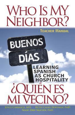 Who Is My Neighbor? Teacher Manual: Learning Spanish as Church Hospitality, Hoffman, Ruth; Carrasco, Sheila Joyce; Nguyen, Ngoc-Diep Thi
