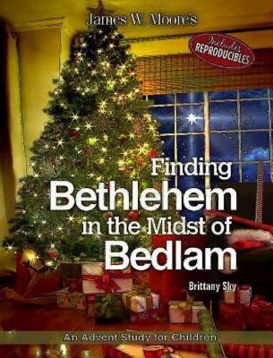 Finding Bethlehem in the Midst of Bedlam: An Advent Study for Children, Moore, James W.; Sky, Brittany