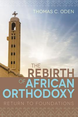 Image for The Rebirth of African Orthodoxy: Return to Foundations