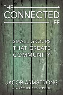 The Connected Life: Small Groups That Create Community, Armstrong, Jacob