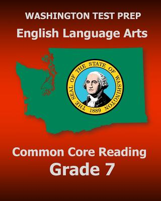 WASHINGTON TEST PREP English Language Arts Common Core Reading Grade 7: Covers the Reading Sections of the Smarter Balanced (SBAC) Assessments