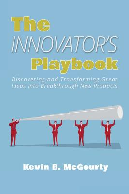 Image for INNOVATOR'S PLAYBOOK, THE DISCOVERING AND TRANSFORMING GREAT IDEAS INTO BREAKTHROUGH NEW PRODUCTS