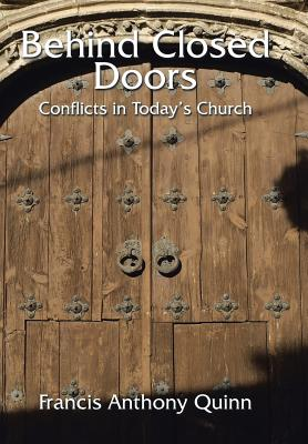 Behind Closed Doors: Conflicts in Today's Church, Quinn, Francis Anthony