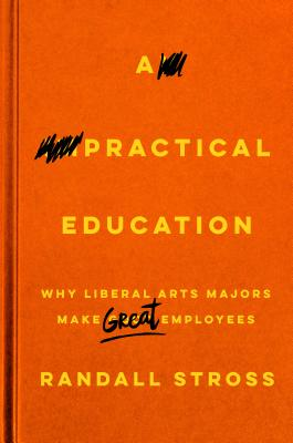 Image for A Practical Education: Why Liberal Arts Majors Make Great Employees