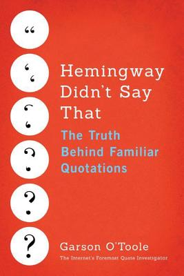 Hemingway Didn't Say That: The Truth Behind Familiar Quotations, O'Toole, Garson