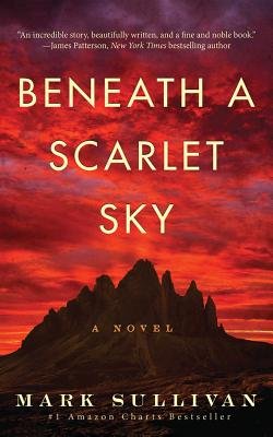 Beneath a Scarlet Sky: A Novel, Mark T. Sullivan