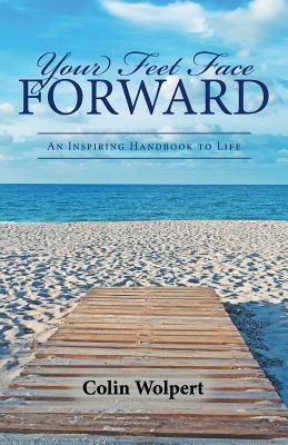 Your Feet Face Forward: An Inspiring Handbook to Life, Wolpert, Colin