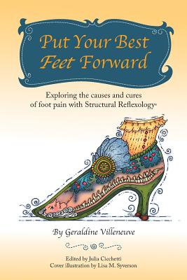 Image for Put Your Best Feet Forward: Exploring the causes and cures of foot pain with Structural Reflexology