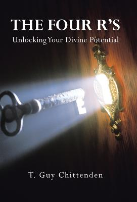 The Four R�s: Unlocking Your Divine Potential, Chittenden, T. Guy